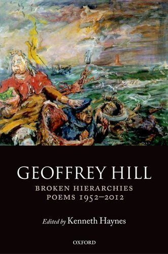 Cover: Geoffrey Hill, Broken Hierarchies Poems 1952-2012